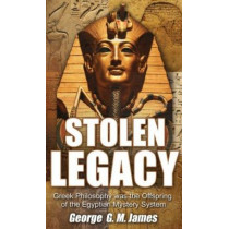 Stolen Legacy: Greek Philosophy Was the Offspring of the Egyptian Mystery System by George G M James, 9781617590740