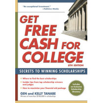 Get Free Cash for College: Secrets to Winning Scholarships by Gen Tanabe, 9781617600050