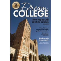 Dream College: How to Help Your Child Get into the Top Schools by Kpakpundu Ezeze, 9781617601163