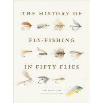 The History of Fly-Fishing in Fifty Flies by Ian Whitelaw, 9781617691461