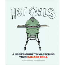 Hot Coals: A User's Guide to Mastering Your Kamado Grill by Jeroen Hazebroek, 9781617691584