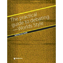 The Practical Guide to Debating - World Styles by Neill Harvey-Smith, 9781617700163