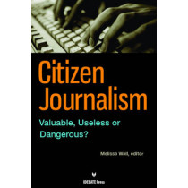 Citizen Journalism: Valuable, Useless or Dangerous? by Melissa Wall, 9781617700408