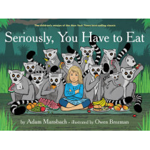 Seriously, You Have To Eat by Adam Mansbach, 9781617754081