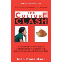 Culture Clash: A Revolutionary New Way of Understanding the Relationship Between Humans and Domestic Dogs by Jean Donaldson, 9781617811128