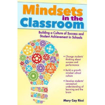 Mindsets in the Classroom: Building a Growth Mindset Learning Community by Mary Cay Ricci, 9781618210814