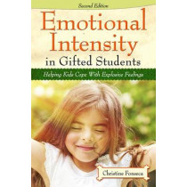 Emotional Intensity in Gifted Students: Helping Kids Cope with Explosive Feelings by Christine Fonseca, 9781618214577