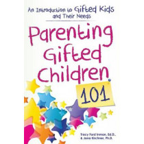 Parenting Gifted Children 101: An Introduction to Gifted Kids and Their Needs by Tracy Inman, 9781618215185