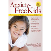 Anxiety-Free Kids: An Interactive Guide for Parents and Children by Bonnie Zucker, 9781618215611