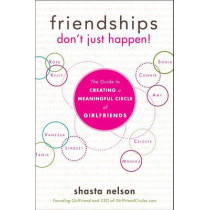 Friendships Don't Just Happen!: The Guide to Creating a Meaningful Circle of GirlFriends by Shasta Nelson, 9781618580146