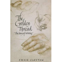 The Golden Thread: The Story of Writing by Ewan Clayton, 9781619024724
