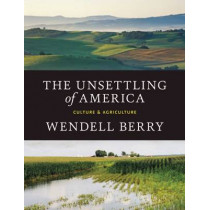 The Unsettling of America: Culture & Agriculture by Wendell Berry, 9781619025998