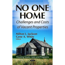 No One Home: Challenges & Costs of Vacant Properties by Milton L. Jackson, 9781619428294