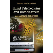 Rural Telemedicine & Homelessness: Assessments of Services by Jake F. Andrews, 9781619429260