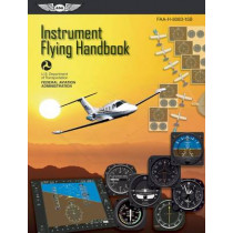 Instrument Flying Handbook: ASA FAA-H-8083-15B: Revised Edition by Federal Aviation Administration (FAA), 9781619540224
