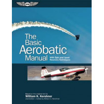 The Basic Aerobatic Manual: With Spin and Upset Recovery Techniques by William K. Kershner, 9781619541009