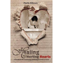 Healing for Hurting Hearts: A Handbook for Counseling Children and Youth in Crisis by Phyllis Kilbourn, 9781619580848