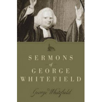 Sermons of George Whitefield by George Whitefield, 9781619700611