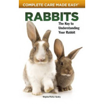 Rabbits (Complete Care Made Easy): Complete Care Made Easy by Virginia Parker Guidry, 9781620081457