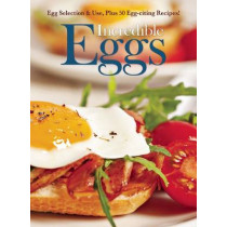 Incredible Eggs: Egg Selection & Use, Plus 50 Egg-citing Recipes by Amy Hooper, 9781620081914
