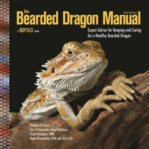 The Bearded Dragon Manual: Expert Advice for Keeping and Caring For a Healthy Bearded Dragon by Philippe De Vosjoil, 9781620082539