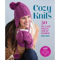 Cozy Knits: 50 Fast & Easy Projects from Top Designers by Tanis Gray, 9781620330654