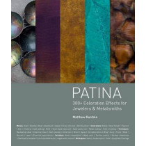 Patina: 300+ Coloration Effects for Jewelers & Metalsmiths by Matthew Runfola, 9781620331392