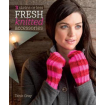 3 Skeins or Less - Fresh Knitted Accessories by Tanis Gray, 9781620336731