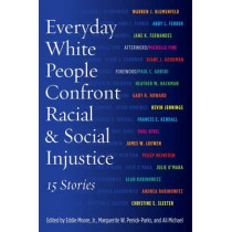 Everyday White People Confront Racial & Social Injustice: 15 Stories by Eddie Moore, Jr., 9781620362082