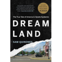 Dreamland: The True Tale of America's Opiate Epidemic by Sam Quinones, 9781620402528