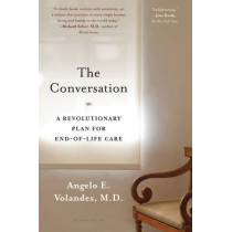 The Conversation: A Revolutionary Plan for End-of-Life Care by Angelo E. Volandes, 9781620408551
