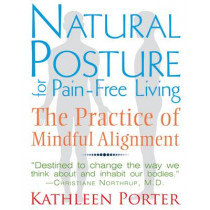 Natural Posture for Pain-Free Living: The Practice of Mindful Alignment by Kathleen Porter, 9781620550991