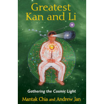Greatest Kan and Li: Gathering the Cosmic Light by Mantak Chia, 9781620552315