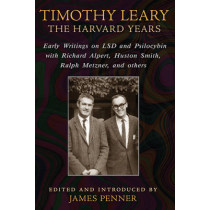 Timothy Leary: the Harvard Years: Early Writings on LSD and Psilocybin with Richard Alpert, Huston Smith, Ralph Metzner, and Others by James Penner, 9781620552353