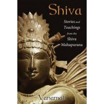 Shiva: Stories and Teachings from the Shiva Mahapurana by Vanamali, 9781620552483