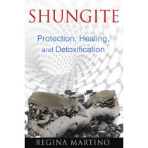 Shungite: Protection, Healing, and Detoxification by Regina Martino, 9781620552605