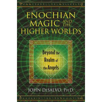 Enochian Magic and the Higher Worlds: Beyond the Realm of the Angels by John DeSalvo, 9781620553015