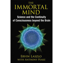 The Immortal Mind: Science and the Continuity of Consciousness beyond the Brain by Ervin Laszlo, 9781620553039