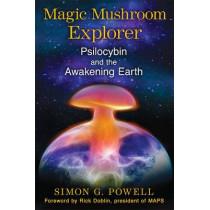 Magic Mushroom Explorer: Psilocybin and the Awakening Earth by Simon G. Powell, 9781620553664