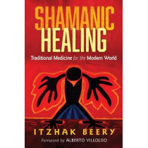 Shamanic Healing: Traditional Medicine for the Modern World by Itzhak Beery, 9781620553763