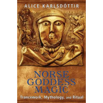 Norse Goddess Magic: Trancework, Mythology, and Ritual by Alice Karlsdottir, 9781620554074