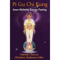 Pi Gu Chi Kung: Inner Alchemy Energy Fasting by Mantak Chia, 9781620554258