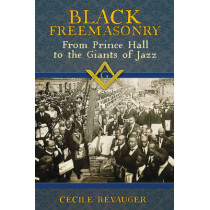 Black Freemasonry: From Prince Hall to the Giants of Jazz by Cecile Revauger, 9781620554876
