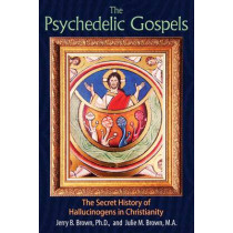 The Psychedelic Gospels: The Secret History of Hallucinogens in Christianity by Jerry B. Brown, 9781620555026