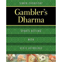 Gambler's Dharma: Sports Betting with Vedic Astrology by Simon Chokoisky, 9781620555651