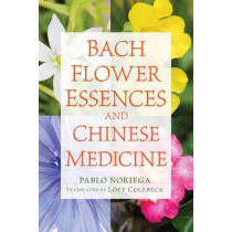 Bach Flower Essences and Chinese Medicine by Pablo Noriega, 9781620555712