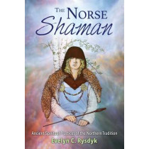 The Norse Shaman: Ancient Spiritual Practices of the Northern Tradition by Evelyn C. Rysdyk, 9781620555934