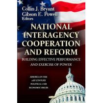 National Interagency Cooperation and Reform: Building Effective Performance & Exercise of Power by Collin J. Bryant, 9781620814314