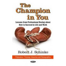 Champion in You: Lessons from Professional Boxing About How to Succeed in Life & Work by Robert J. Schinke, 9781620816127