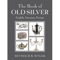 The Book of Old Silver: English, American, Foreign by Seymour B. Wyler, 9781620872116